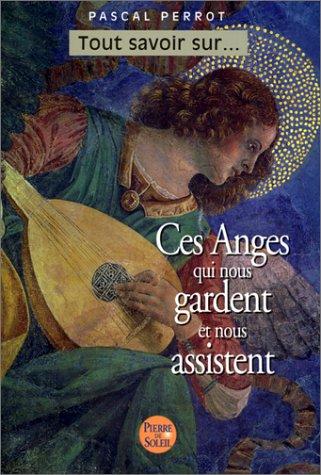 Ces anges qui nous gardent et nous assistent par Pascal Perrot