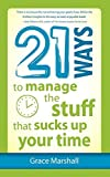 21 Ways to Manage the Stuff that Sucks Up Your Time by Grace Marshall (2012-07-25)