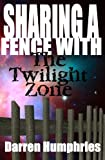 Sharing A Fence With The Twilight Zone by Darren Humphries