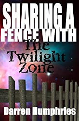 Sharing A Fence With The Twilight Zone