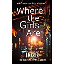 Where the Girls Are: 'cold cases cast long shadows' (Ted Darling Crime Series Book 12)