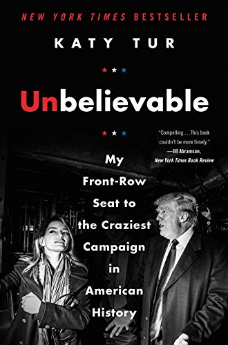 Read online pdf unbelievable my front row seat to the craziest read pdf unbelievable my front row seat to the my front row seat to the craziest campaign in campaign in american history online katy tur pdf download read fandeluxe Gallery