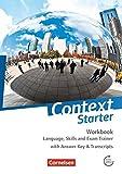 Context Starter - Allgemeine Ausgabe und Niedersachsen: Language, Skills and Exam Trainer: Workbook - mit Answer Key & Transcripts