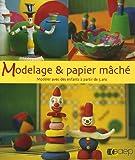 Modelage & papier mâché - Modeler avec des enfants à partir de 5 ans