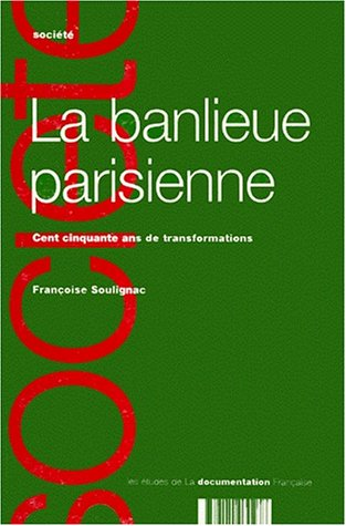 LA BANLIEUE PARISIENNE. Cent cinquante ans de transformations par Françoise Soulignac