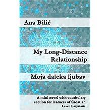 My Long-Distance Relationship / Moja daleka ljubav: A mini novel with vocabulary section for learners of Croatian (Croatian made easy) (English Edition)