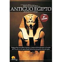 Breve Historia del Antiguo Egipto: Viaje por las maravillas, enigmas y misterios de la milenaria civilizacion del Nilo, el mundo apasionante de los faraones, piramides y templos. (Versión sin solapas)