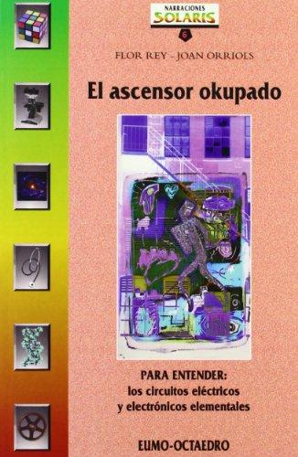 El ascensor okupado: PARA ENTENDER: Los circuitos eléctricos y electrónicos elementales (Narraciones Solaris) - 9788480632911