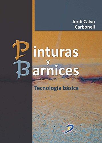 Pinturas Y Barnices. Tecnología Básica por Jordi Calvo Carbonell