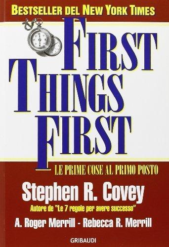 First things first. Le prime cose al primo posto di Covey, Stephen R. (2008) Tapa blanda