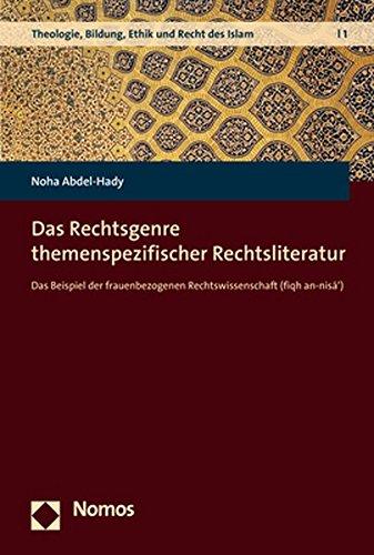 Das Rechtsgenre themenspezifischer Rechtsliteratur: Das Beispiel der frauenbezogenen Rechtswissenschaft (fiqh an-nisa') (Theologie, Bildung, Ethik Und Recht Des Islam, Band 1)