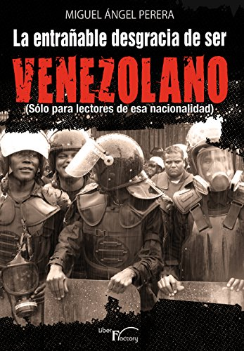 La entrañable desgracia de ser venezolano: (Sólo para lectores de esa nacionalidad)