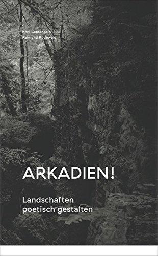 Arkadien: Landschaften poetisch gestalten.