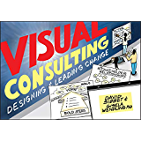 Visual Consulting: Designing and Leading Change (English Edition)