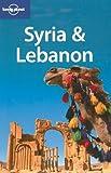 Syria & Lebanon (Country Regional Guides) - Terry Carter, Lara Dunston, Amelia Thomas