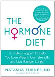 The Hormone Diet: A 3-Step Program to Help You Lose Weight, Gain Strength, and Live Younger Longer by Natasha Turner (2011-05-10)