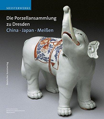 Die Porzellansammlung zu Dresden. Meißen - China - Japan (Meisterwerke /Masterpieces)