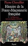 Histoire de la Franc-Maçonnerie française, tome 1 : La Maçonnerie, école de l'égalité (1725-1799)