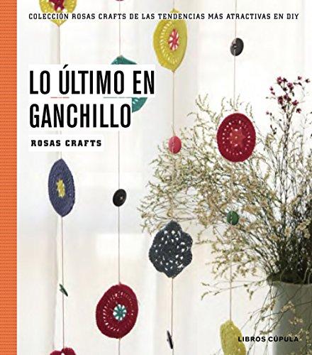 Rosas Crafts. Ganchillo: Colección Rosas crafts de las tendencias más atractivas en Diy (Hobbies) por Rosas Crafts
