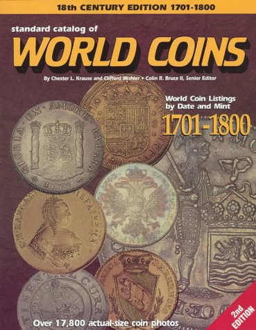Standard Catalog of World Coins: Eighteenth Century 1701-1800 (Standard Catalog of World Coins. Eighteenth Century, 1701-1800, 2nd ed)