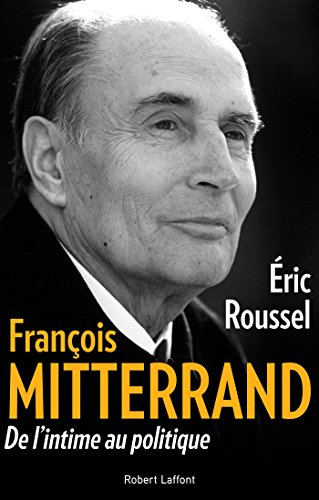 Franois Mitterrand - De l'intime au politique