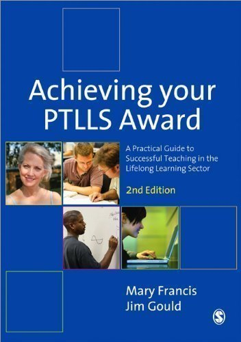 Achieving Your PTLLS Award: A Practical Guide to Successful Teaching in the Lifelong Learning Sector 2nd (second) Edition by Francis, Mary, Gould, Jim published by SAGE Publications Ltd (2012)