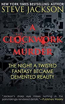 A CLOCKWORK MURDER: The Night A Twisted Fantasy Became Demented Reality by [Jackson, Steve]