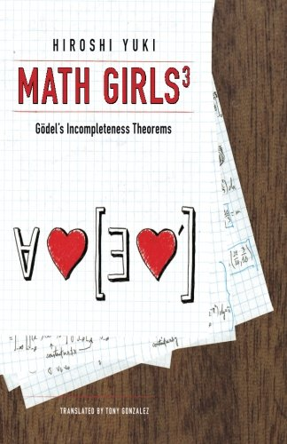 Math Girls 3: Godel's Incompleteness Theorems: Volume 3