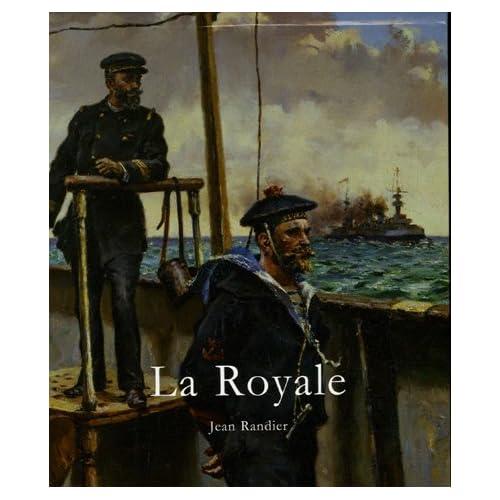 La Royale : L'histoire illustrée de la Marine nationale française