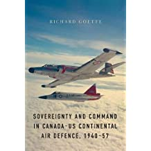 Sovereignty and Command in Canada-US Continental Air Defence, 1940-57 (Studies in Canadian Military History)