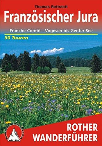 Burgund Karte Frankreich (Französischer Jura: Franche-Comté – Vogesen bis Genfer See. 50 Touren. (Rother Wanderführer))