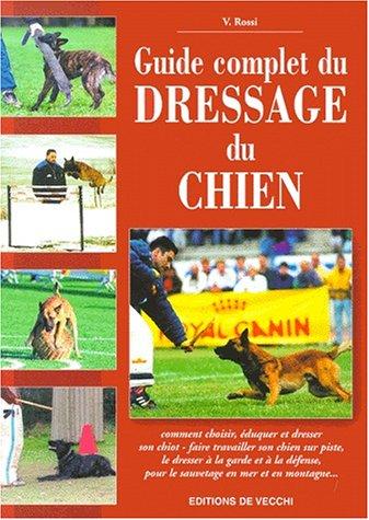 Guide complet du dressage du chien par V Rossi