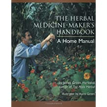 The Herbal Medicine-Maker's Handbook: A Home Manual