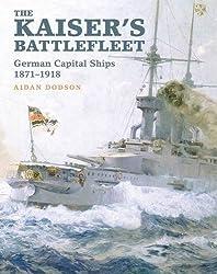 The Kaiser's Battlefleet: German Capital Ships 1871-1918 by Aidan Dodson (2016-03-15)