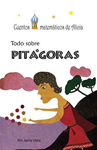 Todo sobre Pitágoras (Cuentos matematicos de Alicia nº 1)