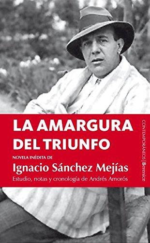 La amargura del triunfo: Novela inédita de Ignacio Sánchez Mejías (Contemporaneos (berenice))