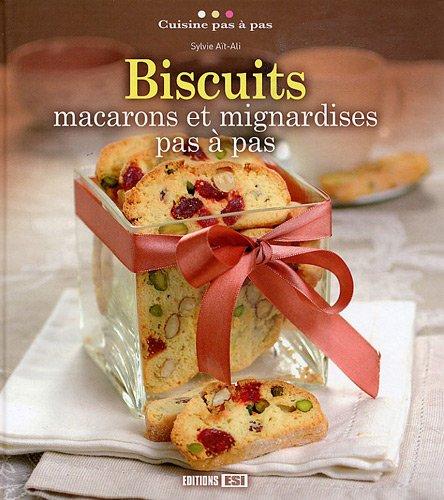 Biscuits : Macarons et mignardises pas à pas