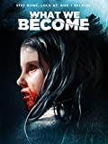 What We Become [dt./OV]