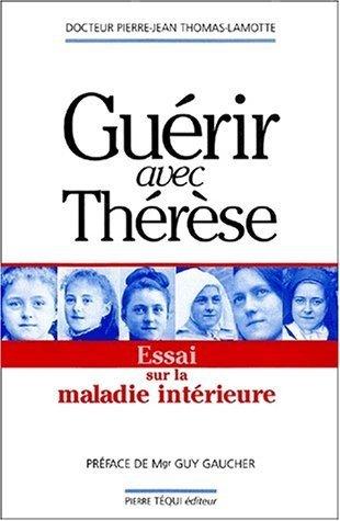 Gurir avec Thrse : Essai sur la maladie intrieure de Pierre-Jean Thomas-Lamotte (1 fvrier 2005) Broch
