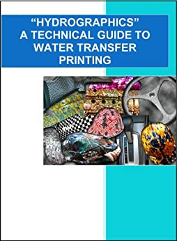 """""""HYDROGRAPHICS"""" A Technical Guide to Water Transfer Printing (English Edition) par [El Paso Powder Coating and Hydrographics LLC]"""