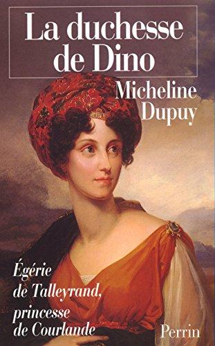 La Duchesse de Dino : Egérie de Talleyrand