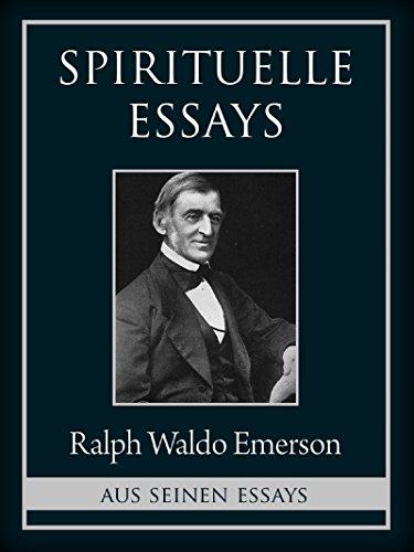 Spirituelle Essays: Geistige Gesetze und Die Über-Seele