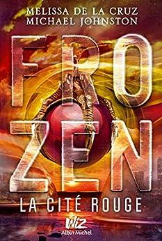 Frozen - tome 2 : La Cité Rouge par [de la Cruz, Melissa, Johnston, Michael, Le Plouhinec, Valérie]