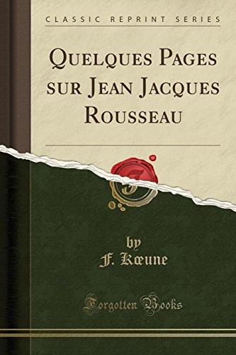 Quelques Pages Sur Jean Jacques Rousseau (Classic Reprint) par F Koeune