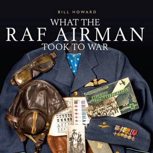 What the RAF Airman Took to War (Shire General 011)