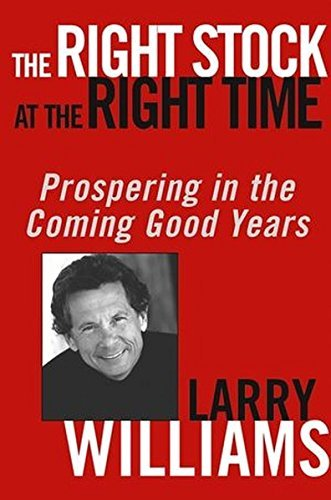 The Right Stock at the Right Time: Prospering in the Coming Good Years (Finance & Investments) by Larry Williams (11-Jun-2003) Hardcover