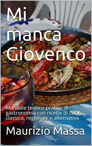 Maurizio Massa - Mi manca Giovenco - Manuale teorico-pratico di gastronomia con ricette (2014)