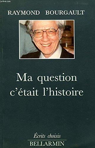MA QUESTION C'ETAIT L'HISTOIRE par R Bourgault