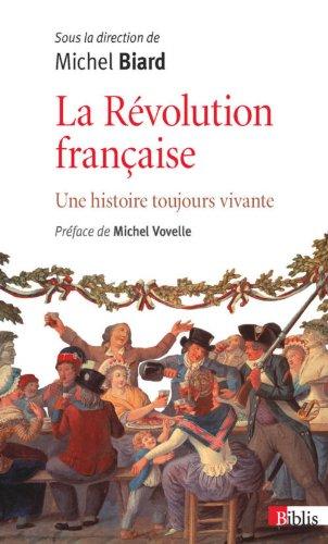 La Rvolution franaise. Une histoire toujours vivante