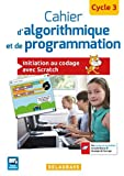 Cahier d'algorithmique et de programmation cycle 3 : Initiation au codage avec Scratch